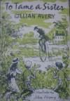 To Tame a Sister - Gillian Avery, John Verney