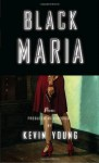 Black Maria - Kevin Young