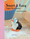 Sweet & Easy Sugar Decorations - Frances McNaughton, Lisa Slatter