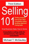 Selling 101: Finding Prospects, Face to Face Sales Calls, Consultative Selling, Handling Objections, Closing the Sale - Michael McGaulley