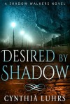 Desired by Shadow (Shadow Walkers #2) - Cynthia Luhrs