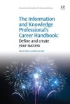 The Information and Knowledge Professional's Career Handbook: Define and create your success - Ulla De Stricker, Jill Hurst-Wahl