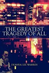 The Greatest Tragedy of All - Deanna Lee Warren