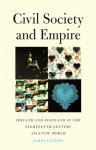 Civil Society and Empire: Ireland and Scotland in the Eighteenth-Century Atlantic World - James Gerard Livesey