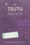 The Truth: Diary of a Gutsy Tween - Barbara Becker Holstein