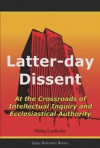 Latter-Day Dissent: At the Crossroads of Intellectual Inquiry and Ecclesiastical Authority - Philip Lindholm, Diarmaid MacCulloch