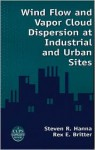 Wind Flow and Vapor Cloud Dispersion at Industrial and Urban Sites [With CDROM] - Steven R. Hanna