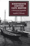 Nineteenth-Century Cape Breton: A Historical Geography - Stephen J Hornsby