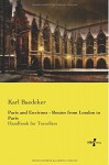 Paris and Environs - Routes from London to Paris: Handbook for Travellers - Karl Baedeker