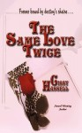 The Same Love Twice - Cissy Hassell