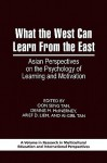 What the West Can Learn from the East: Asian Perspectives on the Psychology of Learning and Motivation - Oon Seng TAN, Ai-Girl Tan