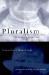 Pluralism and the Pragmatic Turn: The Transformation of Critical Theory, Essays in Honor of Thomas McCarthy - William Rehg, James Bohman