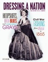 Hoopskirts, Union Blues, and Confederate Grays: Civil War Fashions from 1861 to 1865 - Kate Havelin