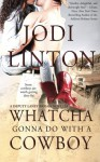Whatcha Gonna Do With a Cowboy: A Deputy Laney Briggs Novella - Jodi Linton