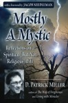Mostly A Mystic: Reflections on A Spiritual (But Not Religious) Life - D. Patrick Miller
