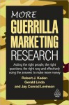 More Guerrilla Marketing Research: Asking the Right People, the Right Questions, the Right Way, and Effectively Using the Answers to Make More Money - Robert J. Kaden, Jay Conrad Levinson, Gerald Linda