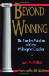 Beyond Winning: The Timeless Wisdom of Great Philosopher Coaches - Gary M. Walton