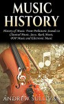 Music History: History of Music: From Prehistoric Sounds to: Classical Music, Jazz, Rock Music, POP Music, and Electronic Music (Baroque Music, Joseph Haydn, Chopin, Beethoven Book 1) - Andrew Sullivan