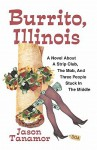 Burrito, Illinois: A Novel about a Strip Club, the Mob and Three People Stuck in the Middle - Jason Tanamor