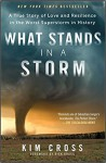 What Stands in a Storm: A True Story of Love and Resilience in the Worst Superstorm in History - Gillian Cross, Rick Bragg