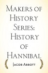 Makers of History Series: History of Hannibal - Jacob Abbott
