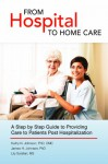 From Hospital to Home Care: A Step by Step Guide to Providing Care to Patients Post Hospitalization - Lily Sarafan, James H. Johnson, Kathy N. Johnson, The Prose Pros, Elsa Man
