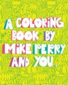 A Coloring Book by Mike Perry and YOU - Mike Perry