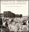 Perpetual Mirage: Photographic Narratives of the Desert West - May Castleberry