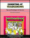 Exhibiting at Tradeshows: Tips and Techniques for Success - Susan A. Friedmann