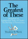 The Greatest Of These: Quotations On Fundamental Truths Of Charity: The Teachings Of Freemasonry - Woodrow W. Morris