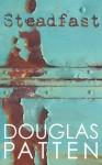 Steadfast - Douglas Patten