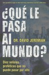 Que Le Pasa al Mundo? = What in the World Is Going On? - David Jeremiah