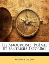 Les Amoureuses: Poèmes et fantaisies 1857-1861 - Alphonse Daudet