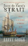 Juan de Fuca's Strait: Voyages in the Waterway of Forgotten Dreams - Barry Gough