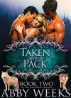 Taken by the Pack: Wolf Shifter Menage (The Wolfpack Trilogy Book 2) - Abby Weeks