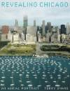 Revealing Chicago: An Aerial Portrait - Terry Evans, Charles Wheelan