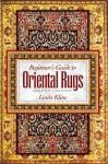 Beginner's Guide to Oriental Rugs 2nd edition - Linda Kline
