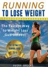 Running to Lose Weight: The Fastest Way to Weight Loss Guaranteed! (Running for Beginners) - Avery Brooks