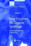 New Enzymes for Organic Synthesis: Screening, Supply and Engineering - T. Scheper