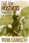 Civil War Hostages: Hostage Taking In The Civil War - Webb Garrison