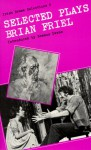 Selected Plays (Irish Drama Selections) - Brian Friel, Seamus Deane