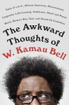 "The Awkward Thoughts of W. Kamau Bell: Tales of a 6' 4"", African American, Heterosexual, Cisgender, Left-Leaning, Asthmatic, Black and Proud Blerd, Mama's Boy, Dad, and Stand-Up Comedian - W. Kamau Bell"