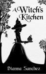 A Witch's Kitchen - Dianna Sanchez B.S.