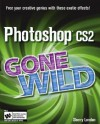 Photoshop CS2 Gone Wild [With CD-ROM] - Sherry London
