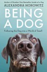 Being a Dog: Following the Dog into a World of Smell by Alexandra Horowitz (2016-10-04) - Alexandra Horowitz