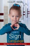 Learn Sign Language - Basic Sign Language Lessons for Everyone - Elizabeth Menelli, Zack Sterling