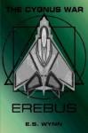 The Cygnus War: Erebus - E.S. Wynn