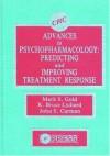 Advances In Psychopharmacology: Predicting And Improving Treatment Response - Mark S. Gold, John S. Carman