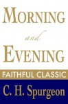 Morning and Evening (C. H. Spurgeon Collection) - Charles H. Spurgeon