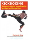 Kickboxing: The Complete Guide to Conditioning, Technique, and Competition - Christoph Delp